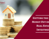 Getting the Most Money Out of Your Real Estate Investment