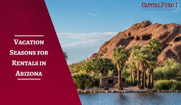 Vacation Seasons for Rentals in Arizona