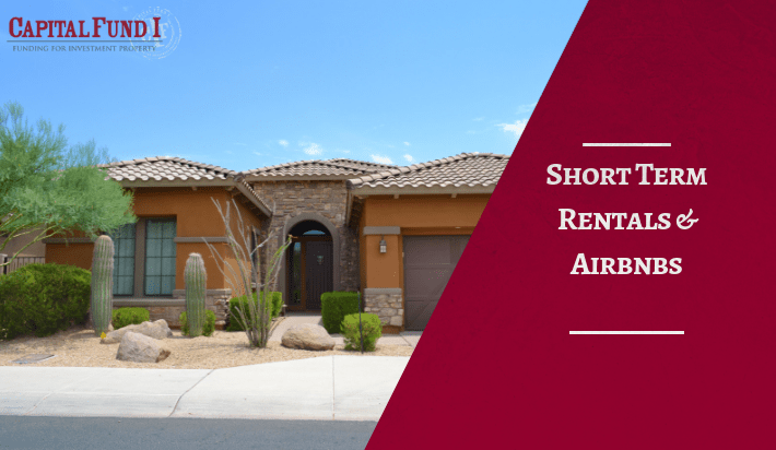 Short term rentals and airbnbs need loan terms, and Capital Fund 1 can help!