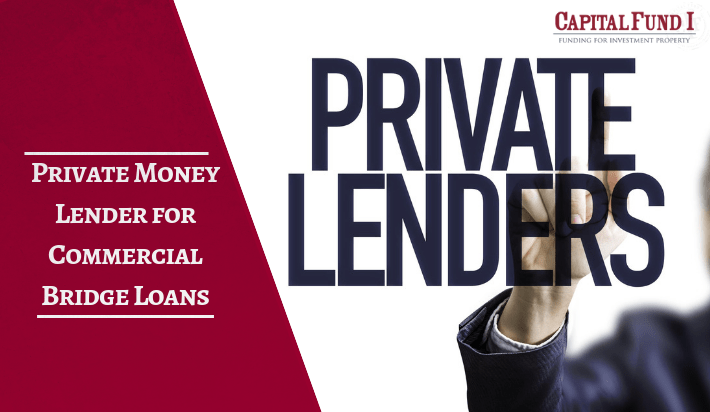 Commercial bridge loans can be funded by private lenders. Call Capital Fund 1.